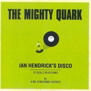 Mighty Quark, The - Ian Hendrick's Disco