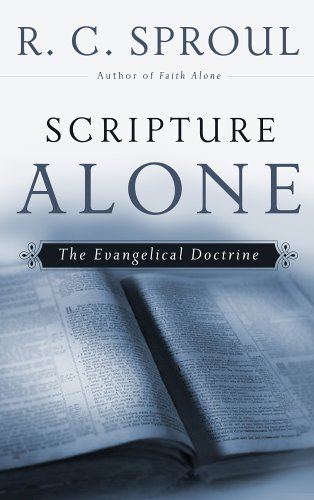 Scripture Alone: The Evangelical Doctrine (R. C. Sproul Library) (R. C. Sproul Library), R. C. Sproul