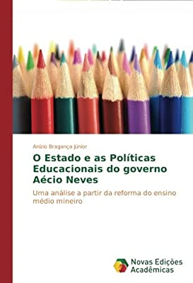 O Estado e as Políticas Educacionais do governo Aécio Neves (Portuguese Edition)