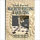 img - for Teach Yourself Machine Piecing & Quilting (Contemporary Quilting) by Wagner, Debra (1992) Paperback book / textbook / text book