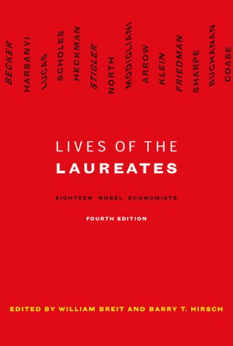 Lives of the Laureates, Fourth Edition: Eighteen Nobel Economists