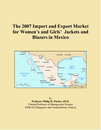 The 2007 Import and Export Market for Womenï¿1/2s and Girlsï¿1/2 Jackets and Blazers in Mexico