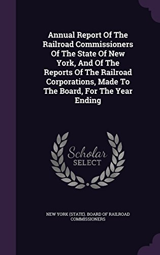 Annual Report Of The Railroad Commissioners Of The State Of New York, And Of The Reports Of The Railroad Corporations, Made To The Board, For The Year Ending