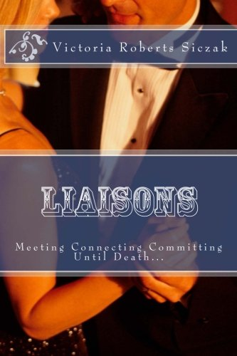 Book: Liaisons - Meeting Connecting Committment by Victoria Roberts-Siczak