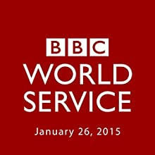 BBC Newshour, January 26, 2015  by Owen Bennett-Jones, Lyse Doucet, Robin Lustig, Razia Iqbal, James Coomarasamy, Julian Marshall Narrated by BBC Newshour