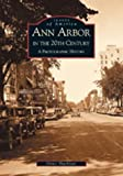 img - for Ann Arbor in the 20th Century: A Photographic History (MI) (Images of America) book / textbook / text book
