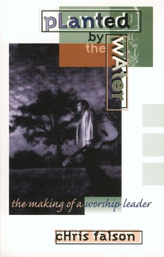 Planted by the Water: The Making of a Worship Leader