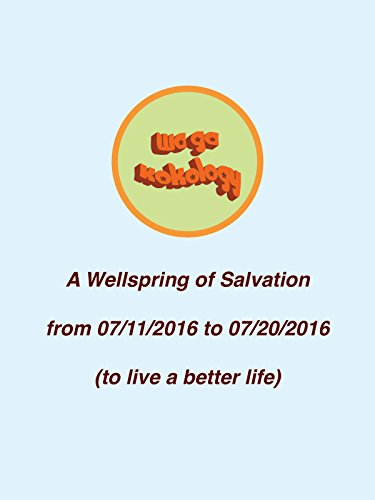 A Wellspring of Salvation, from 07/11/2016 to 07/20/2016 (to live a better life)