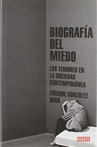Biografía Del Miedo. Los Temores En La Sociedad Contemporánea.