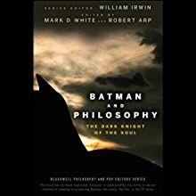 Batman and Philosophy: The Dark Knight of the Soul (       UNABRIDGED) by Mark D. White, Robert Arp Narrated by Mark D. White