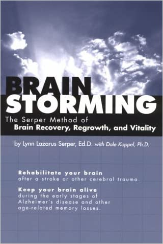 Brainstorming : The Serper Method of Brain Recovery, Regrowth, and Vitality