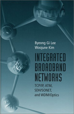 Integrated Broadband Networks: TCP/IP, ATM, SDH/SONET and WDM/Optics (Telecommunications Library)