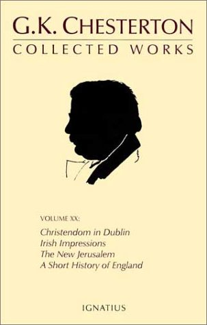 Collected Works of G. K. Chesterton, Volume 20 : Christendon in Dublin, Irish Impressions, a Short History of England, G. K. CHESTERTON, JAMES V. SCHALL