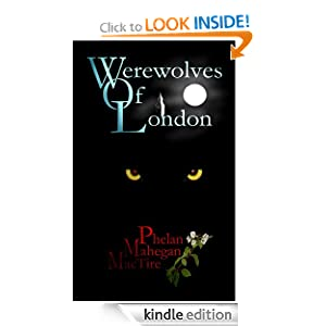 Free Kindle Book: Werewolves of London, by Phelan Mahegan MacTire. Publication Date: June 3, 2012