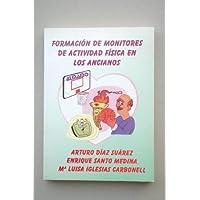 Formación de monitores de actividad física en la tercera edad / Arturo Díaz Suárez, Enrique Santos Medina, Mª...