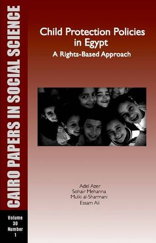 Child Protection Policies in Egypt: A Rights-Based Approach: Cairo Papers Vol. 30, No. 1 (Cairo Papers in Social Science