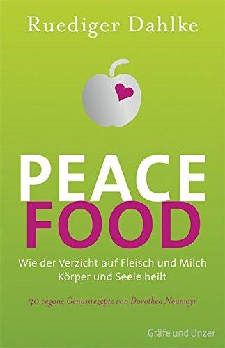 Peace Food: Wie der Verzicht auf Fleisch und Milch Körper und Seele heilt - Bio