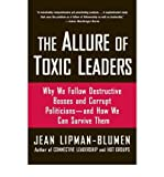 [ THE ALLURE OF TOXIC LEADERS: WHY WE FOLLOW DESTRUCTIVE BOSSES AND CORRUPT POLITICIANS--AND HOW WE CAN SURVIVE THEM ] By Lipman-Blumen, Jean ( Author) 2006 [ Paperback ]