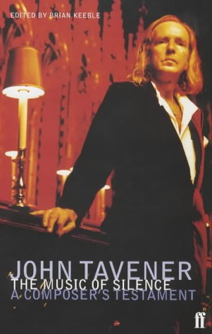 The Music of Silence: A Composer's Testament, John Tavener