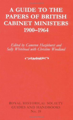 A Guide to the Papers of British Cabinet Ministers 1900-1964 (Royal Historical Society Guides and Handbooks, No. 19)