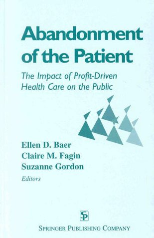abandonment-of-the-patient-the-impact-of-profitdriven-health-care-on-the-public