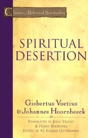 Spiritual Desertion (Classics of Reformed Spirituality), GISBERTUS VOETIUS, JOHANNES HOORNBEECK