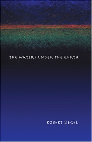 The Waters Under the Earth, Robert Siegel