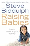 Steve Biddulph Raising Babies: Why Your Love is Best