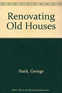Renovating Old Houses: George Nash: 9780844672649: Amazon.com: Books