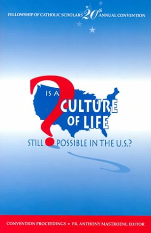 Is a Culture of Life Still Possible in the U.S? : Proceedings from the Twentieth Convention of the Fellowship of Catholic Scholars, 1997, ANTHONY J. MASTROENI