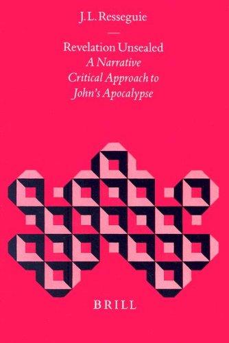 Revelation Unsealed: A Narrative Critical Approach to John's Apocalypse (Biblical Interpretation Series, V. 32)