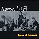 American Hi-Fi Flavor of the Weak