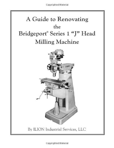 "A Guide to Renovating the Bridgeport Series 1 ""J"" Head Milling Machine image"