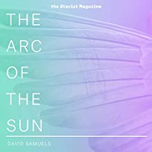 The Arc of the Sun (       UNABRIDGED) by David Samuels Narrated by Conan McCarty