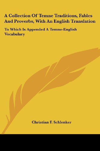 A Collection of Temne Traditions, Fables and Proverbs, with an English Translation: To Which Is Appended a Temne-English Vocabulary