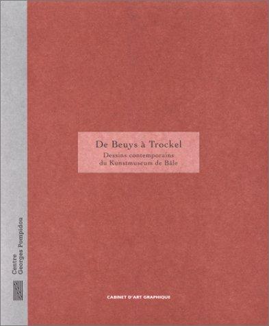 De Beuys à Trockel : Dessins contemporains du Kunstmuseum de Bâle, [exposition, Paris], Galerie d'art graphique, Musée national d'art moderne-Centre ... Pompidou, 10 juillet-30 septembre 1996