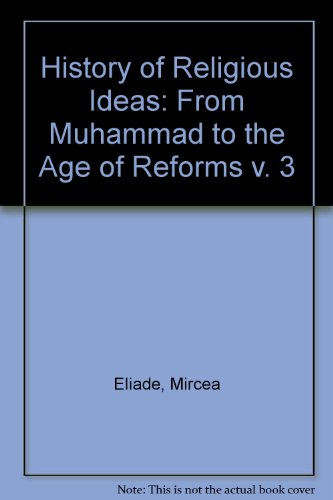 History of Religious Ideas: From Muhammad to the Age of Reforms v. 3