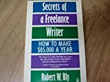 Secrets of a Freelance Writer: How to Make 85,000 Dollars a Year (0805011927) by Bly, Robert W.