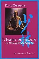 L'Esprit de Shaolin : La Philosophie du Kung Fu