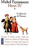 Henri IV. Tome 1 : L'enfant roi de Navarre