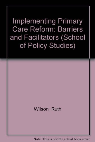 Implementing Primary Care Reform: Barriers and Facilitators (School of Policy Studies)