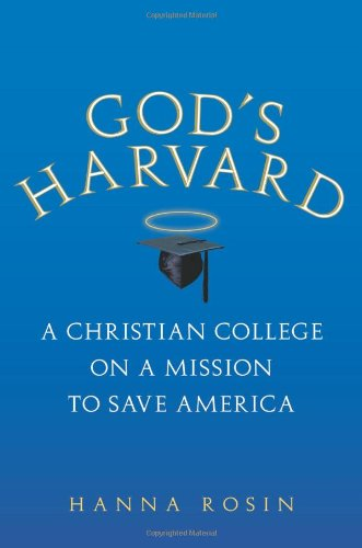 God's Harvard: A Christian College on a Mission to Save...