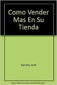 Cómo vender más en su tienda: Jordi Garrido: 9788480881708: Amazon