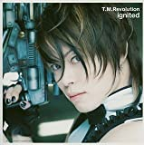 T.M.Revolution「ignited -イグナイテッド-」