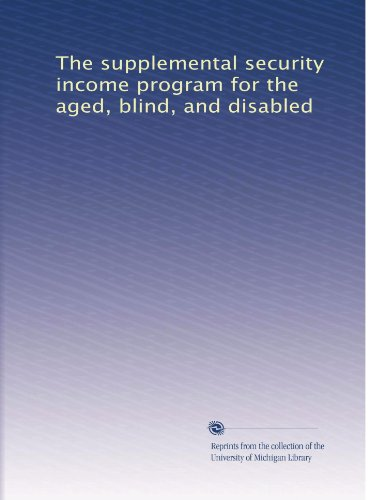 The Supplemental Security Income Program For The Aged, Blind, And Disabled (Volume 2)
