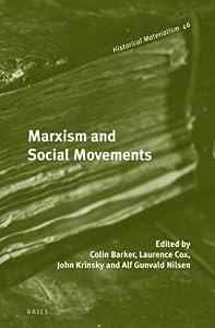 Marxism and Social Movements - Colin Barker (Editor), Laurence Cox (Editor), John Krinsky (Editor), Alf Gunvald (Editor)