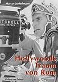Hollywoods Traum von Rom: Und die Tradition des Monumentalfilms., - Marcus Junkelmann