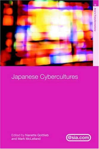 Japanese Cybercultures (Asia's Transformations/Asia.com)