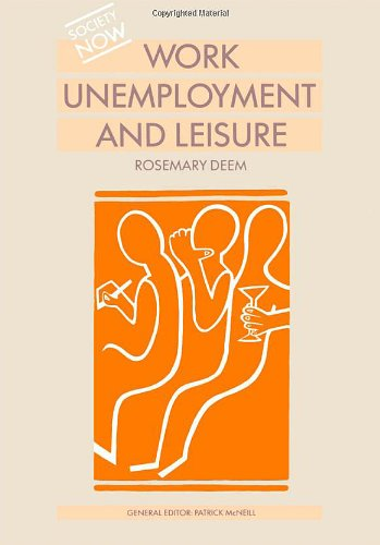 Work, Unemployment and Leisure (Society Now)