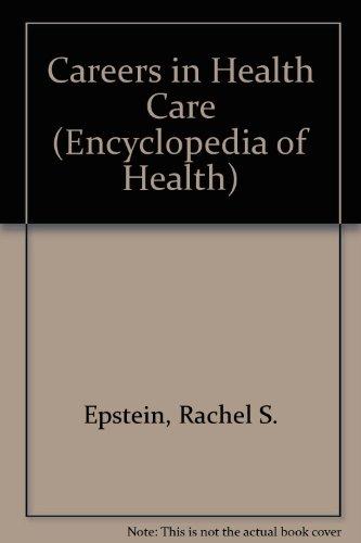 Careers in Health Care (Encyclopedia of Health)